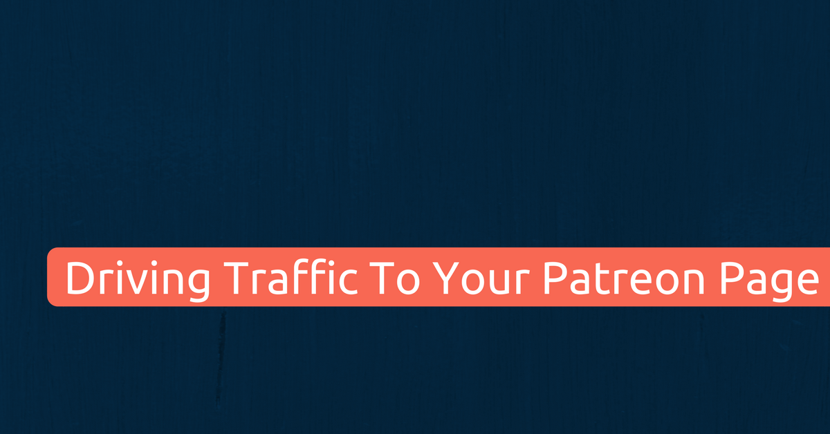 The Ultimate Guide to Driving Traffic To Your Patreon Page